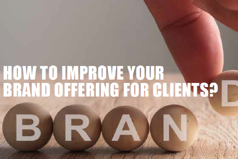 How to improve your brand offering for clients?