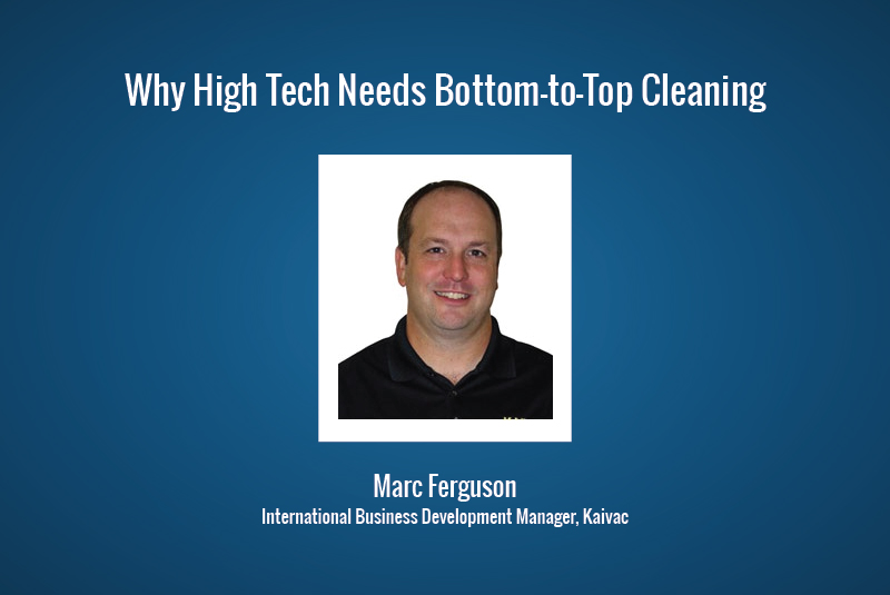 Why High Tech Needs Bottom-to-Top Cleaning