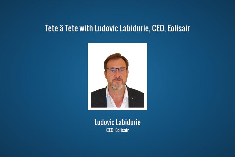 Tete ä Tete with Ludovic Labidurie, CEO, Eolisair