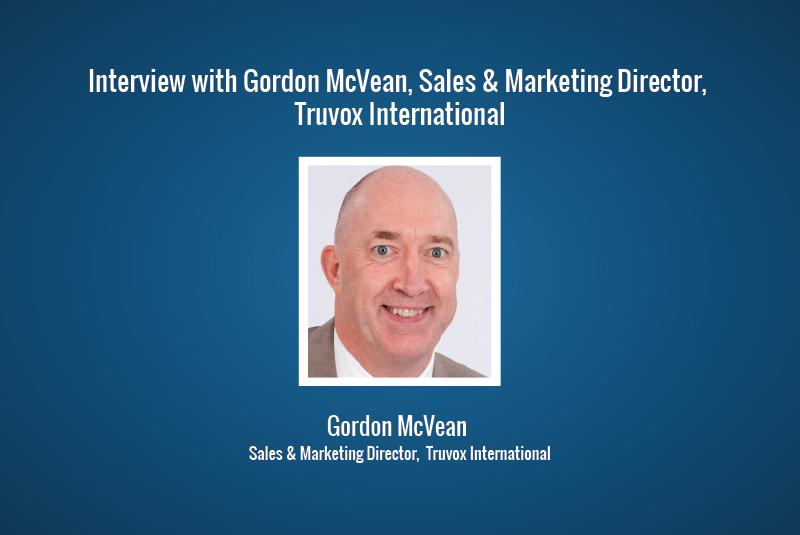 Interview: Gordon McVean, Sales & Marketing Director, Truvox International