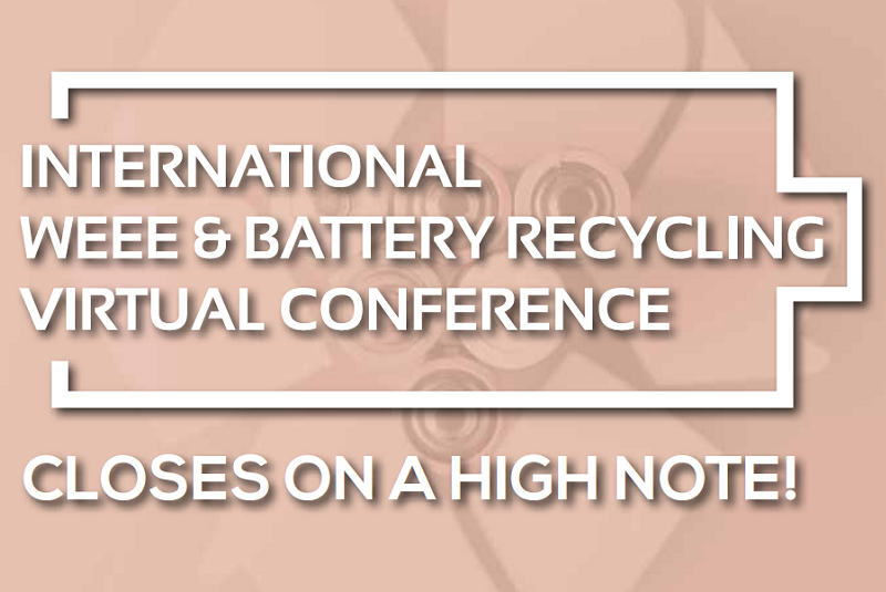 International WEEE & Battery Recycling Virtual Conference closes on a high note!